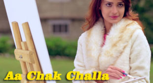 Sajjan Adeeb Song Aa Chak Challa is Out Now