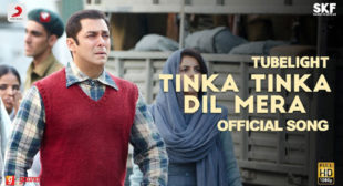 Get Tinka Tinka Dil Mera Song of Movie Tubelight