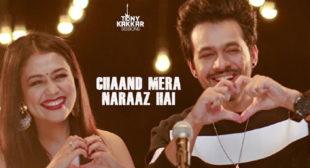 Chaand Mera Naraaz Hai by Tony Kakkar